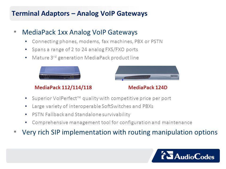 Terminal Adaptors – Analog VoIP Gateways MediaPack 1xx Analog VoIP Gateways Connecting phones, modems, fax machines, PBX or PSTN Spans a range of 2 to