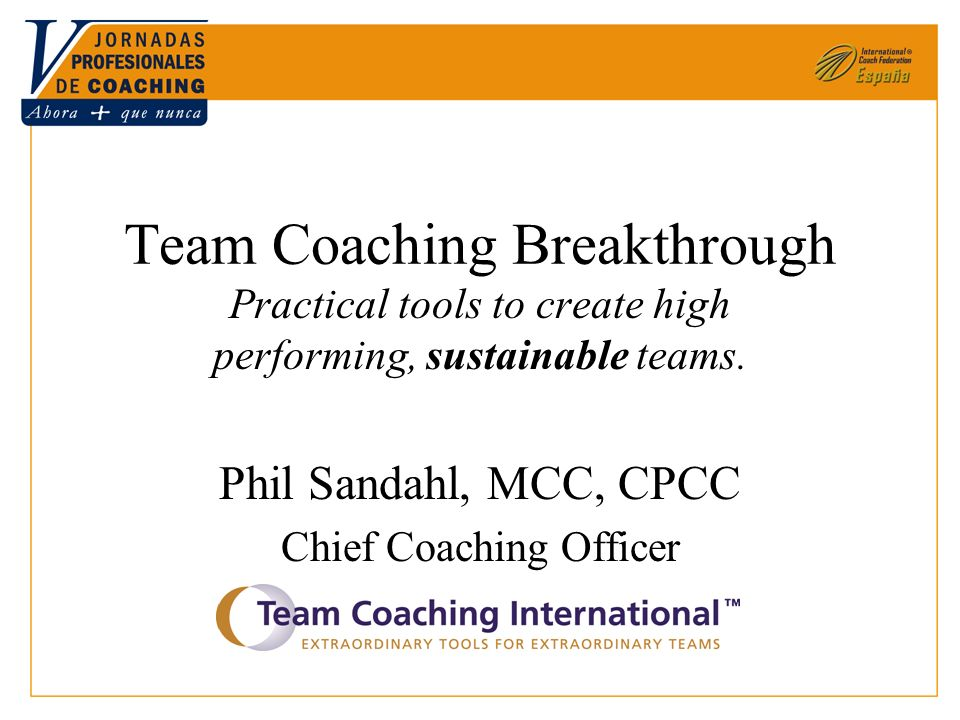 Team Coaching Breakthrough Practical tools to create high performing, sustainable teams.