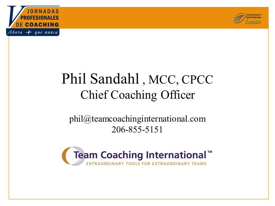 Phil Sandahl, MCC, CPCC Chief Coaching Officer phil@teamcoachinginternational.com 206-855-5151