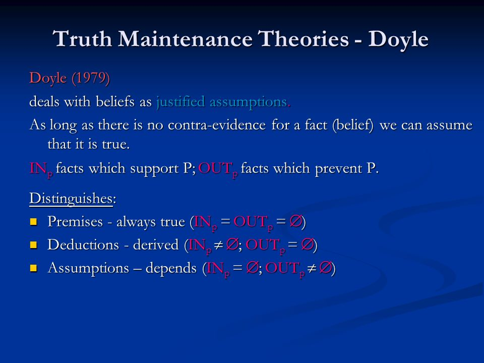 Truth Maintenance Theories - Doyle Doyle (1979) deals with beliefs as justified assumptions. As long as there is no contra-evidence for a fact (belief