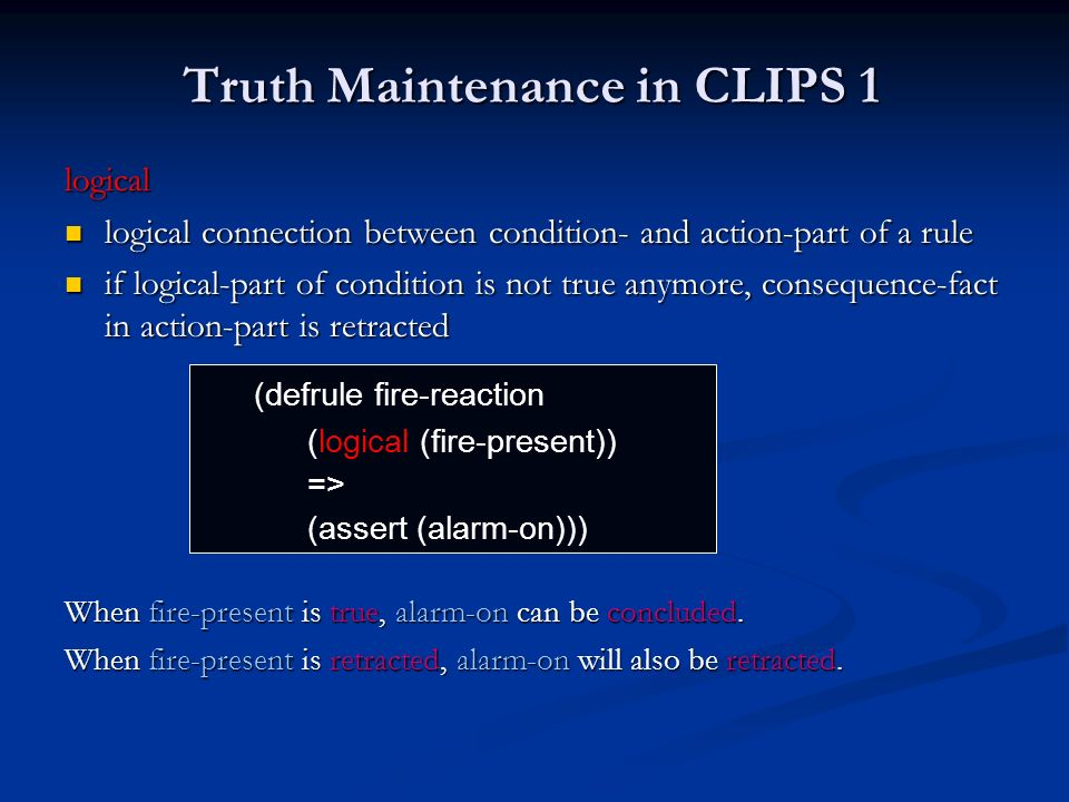 Truth Maintenance in CLIPS 1 logical logical connection between condition- and action-part of a rule logical connection between condition- and action-