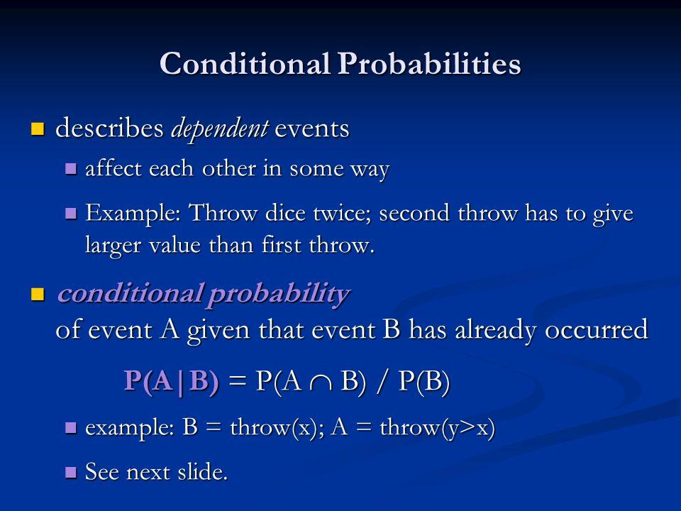 Conditional Probabilities describes dependent events describes dependent events affect each other in some way affect each other in some way Example: T