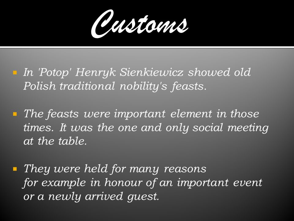 In Potop Henryk Sienkiewicz showed old Polish traditional nobility s feasts.