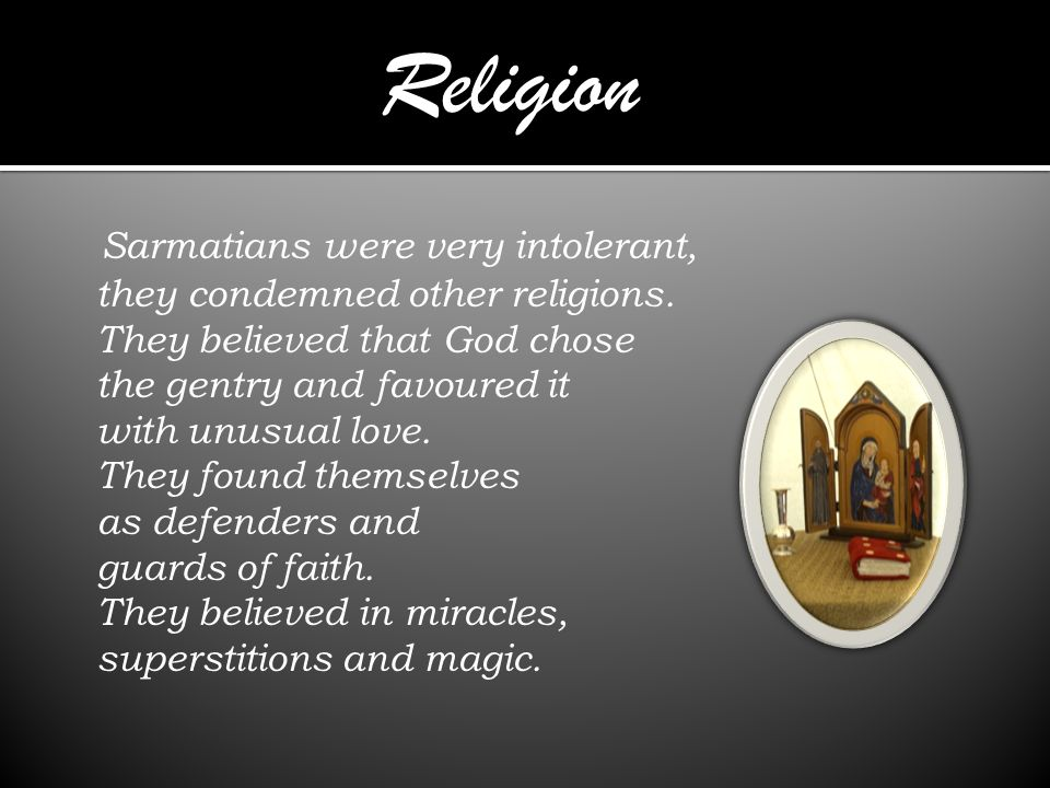 Sarmatians were very intolerant, they condemned other religions.