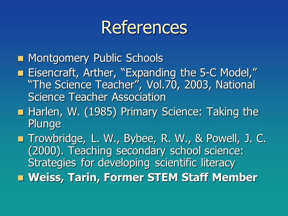 References Montgomery Public Schools Montgomery Public Schools Eisencraft, Arther, Expanding the 5-C Model, The Science Teacher, Vol.70, 2003, Nationa