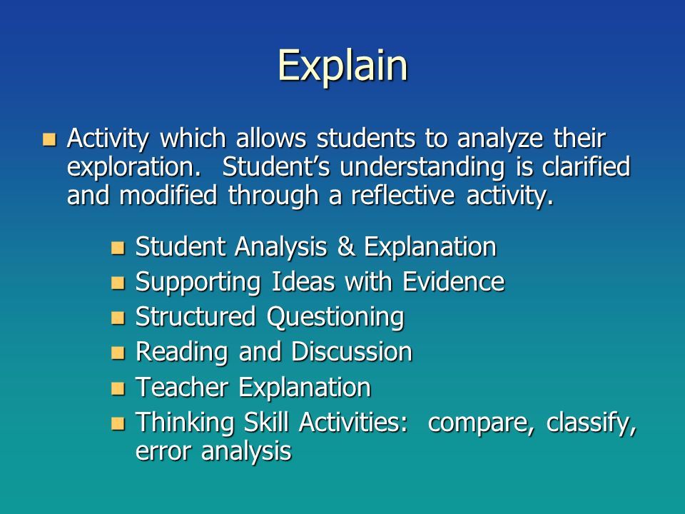 Explain Activity which allows students to analyze their exploration. Students understanding is clarified and modified through a reflective activity. A