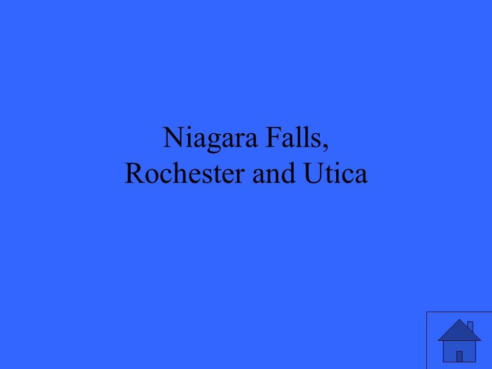 Niagara Falls, Rochester and Utica