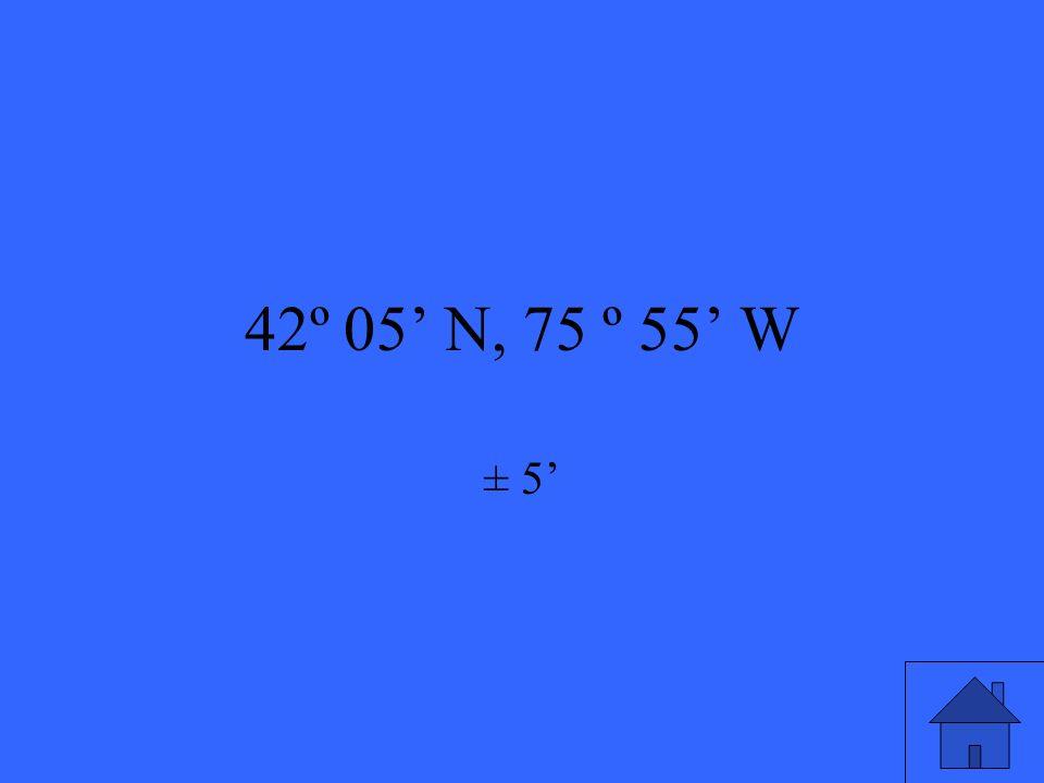 42º 05 N, 75 º 55 W ± 5