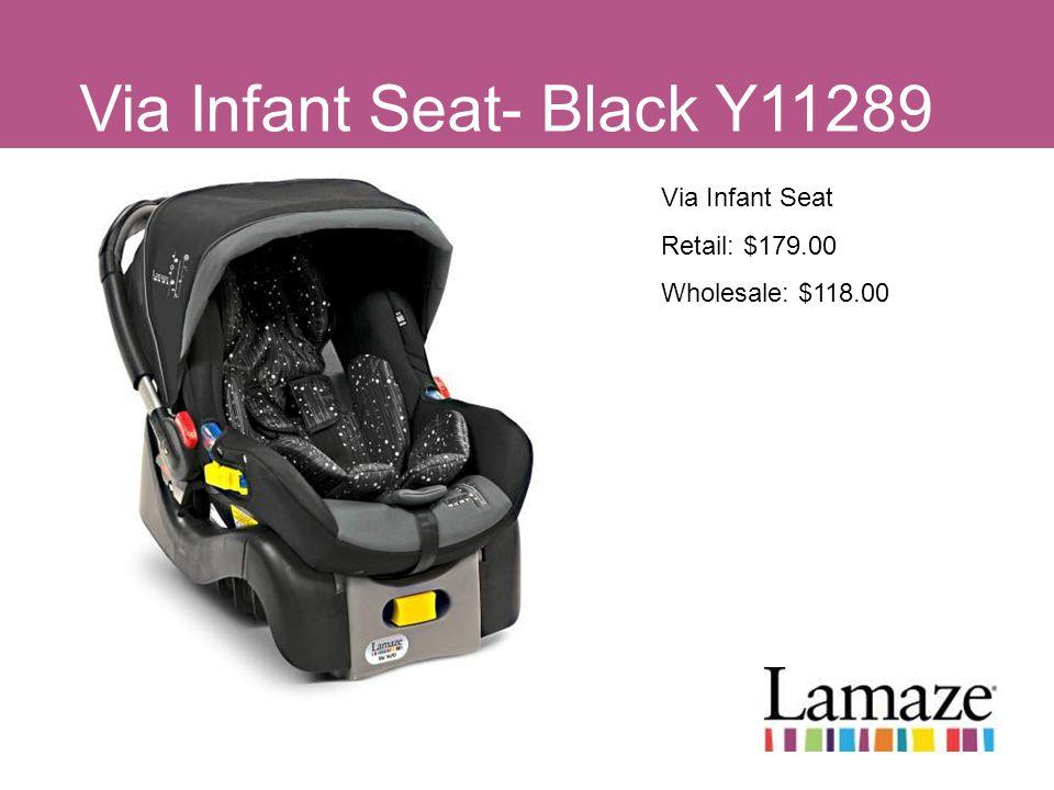 Via Infant Seat- Black Y11289 Via Infant Seat Retail: $179.00 Wholesale: $118.00