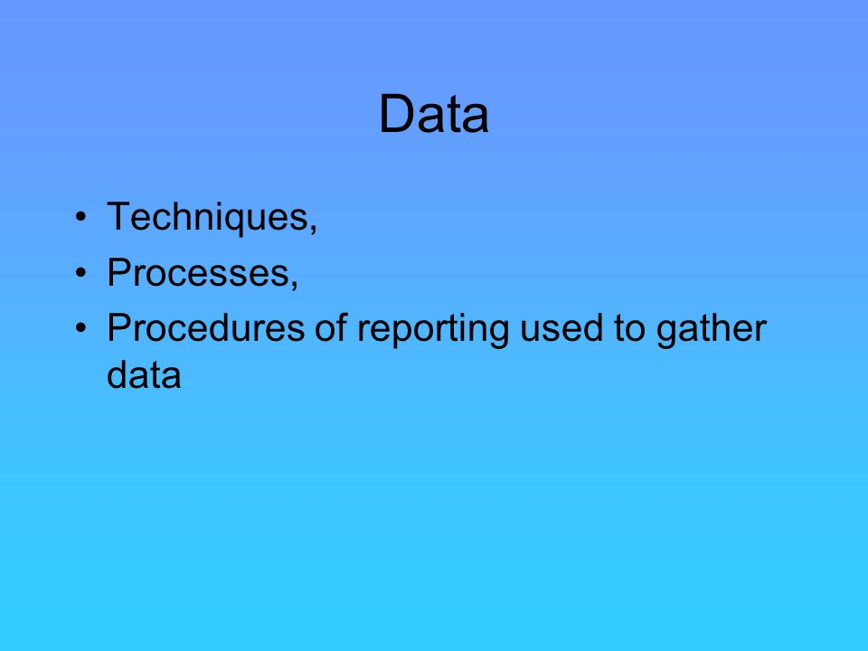 Data Techniques, Processes, Procedures of reporting used to gather data