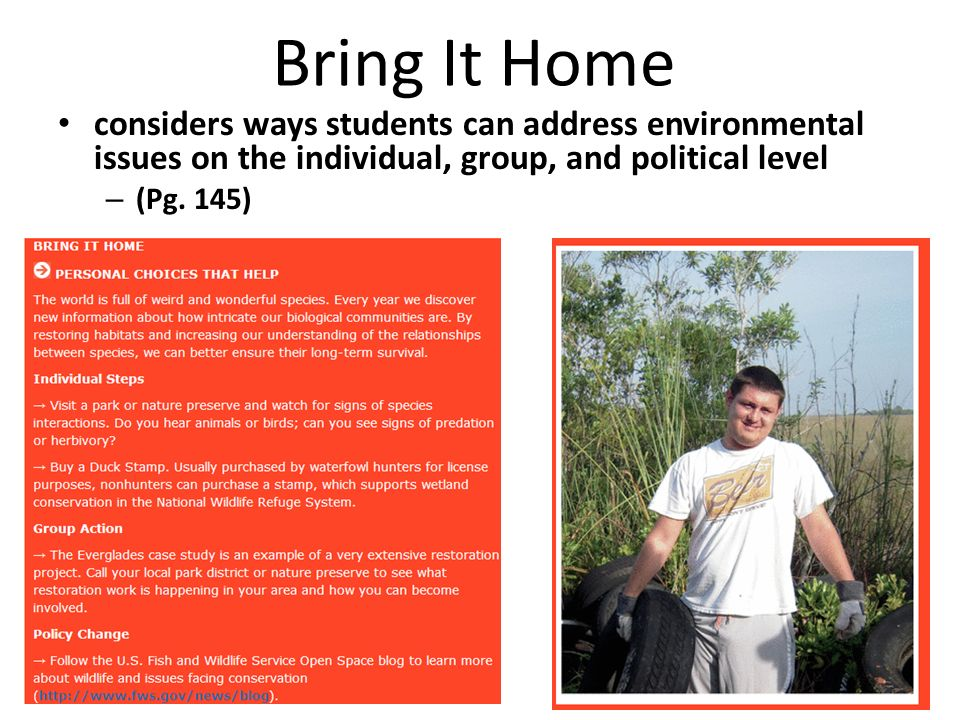 Bring It Home considers ways students can address environmental issues on the individual, group, and political level – (Pg. 145)