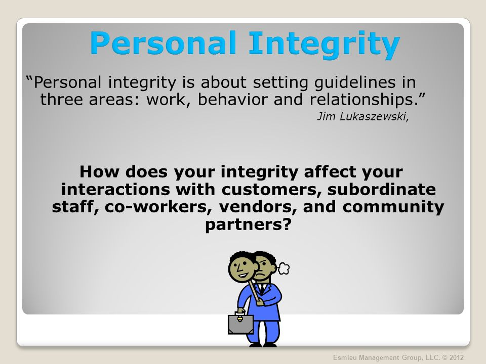 Personal integrity is about setting guidelines in three areas: work, behavior and relationships.