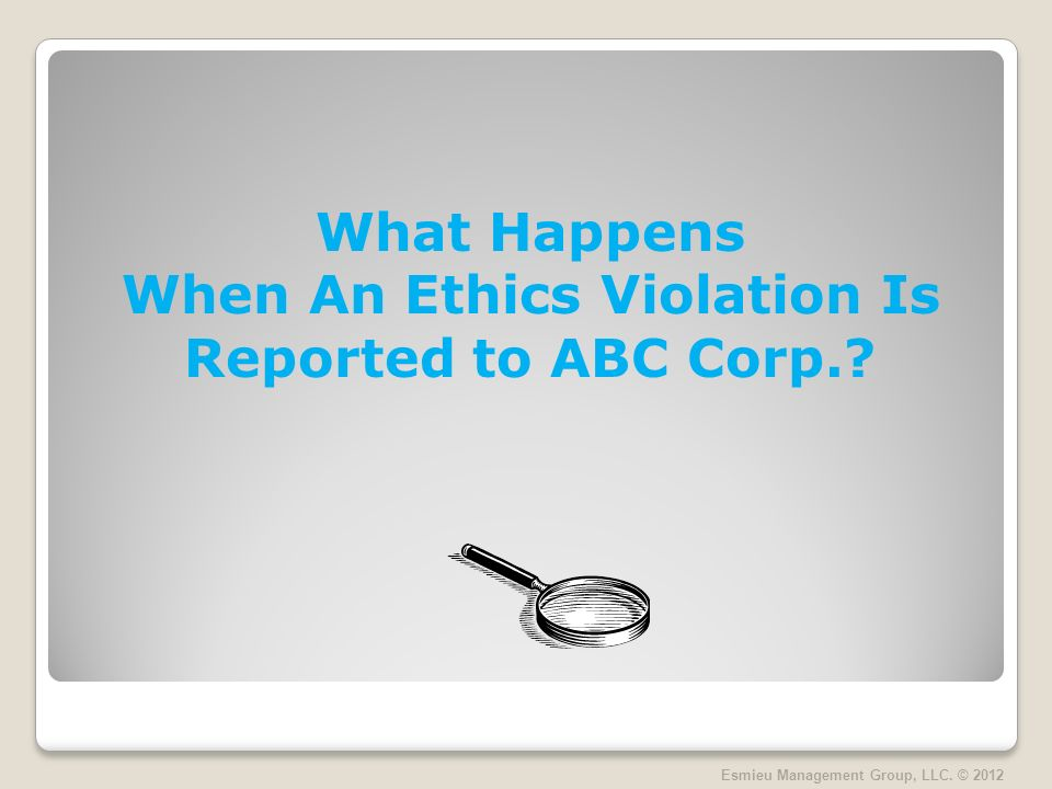 What Happens When An Ethics Violation Is Reported to ABC Corp..