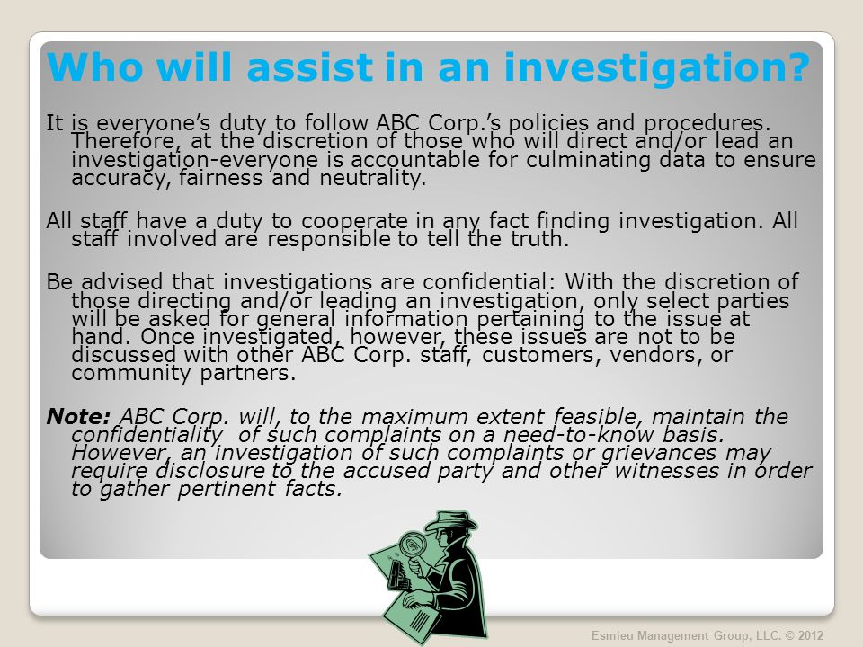 Who will assist in an investigation.