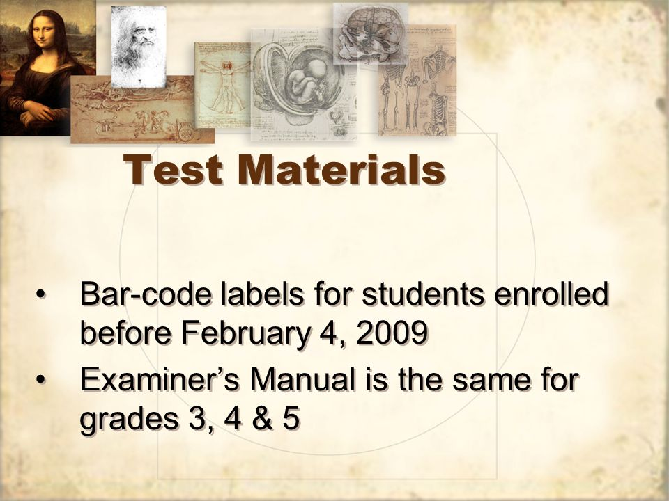 Test Materials Bar-code labels for students enrolled before February 4, 2009 Examiners Manual is the same for grades 3, 4 & 5 Bar-code labels for stud