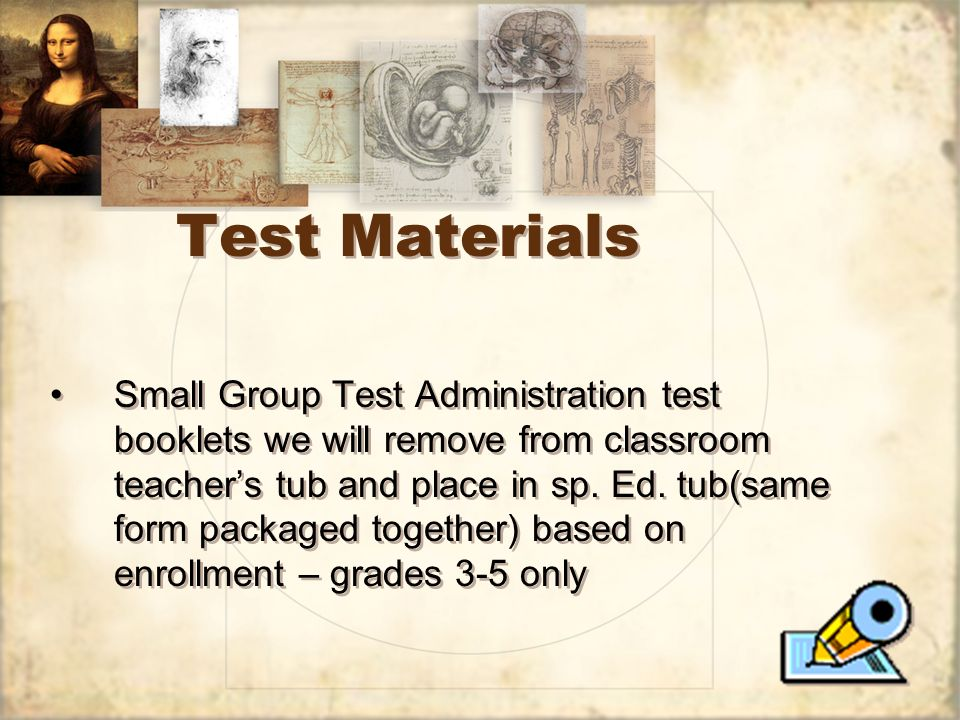 Test Materials Small Group Test Administration test booklets we will remove from classroom teachers tub and place in sp. Ed. tub(same form packaged to