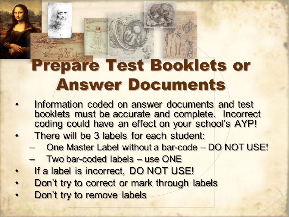 Prepare Test Booklets or Answer Documents Information coded on answer documents and test booklets must be accurate and complete. Incorrect coding coul