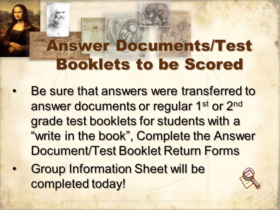 Answer Documents/Test Booklets to be Scored Be sure that answers were transferred to answer documents or regular 1 st or 2 nd grade test booklets for