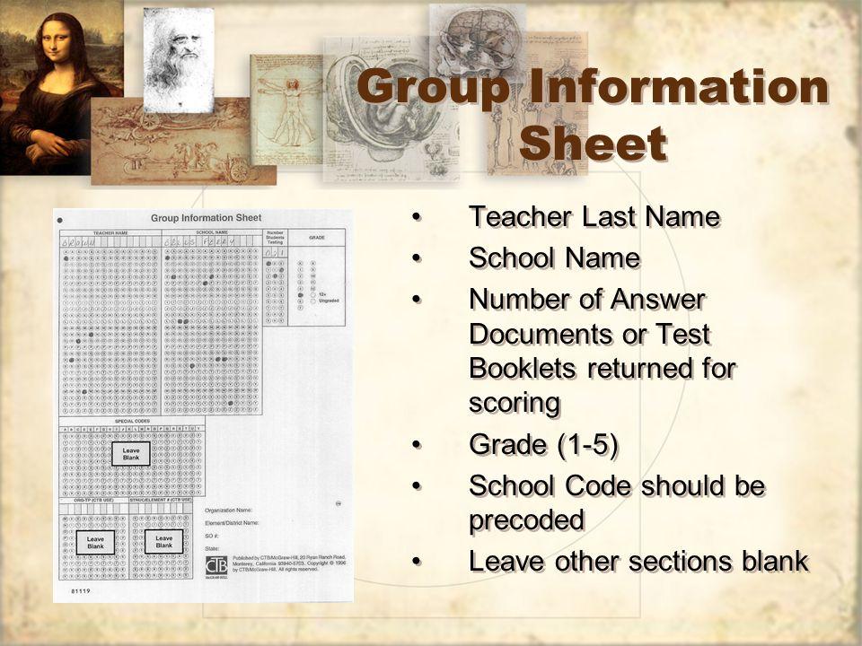Group Information Sheet Teacher Last Name School Name Number of Answer Documents or Test Booklets returned for scoring Grade (1-5) School Code should