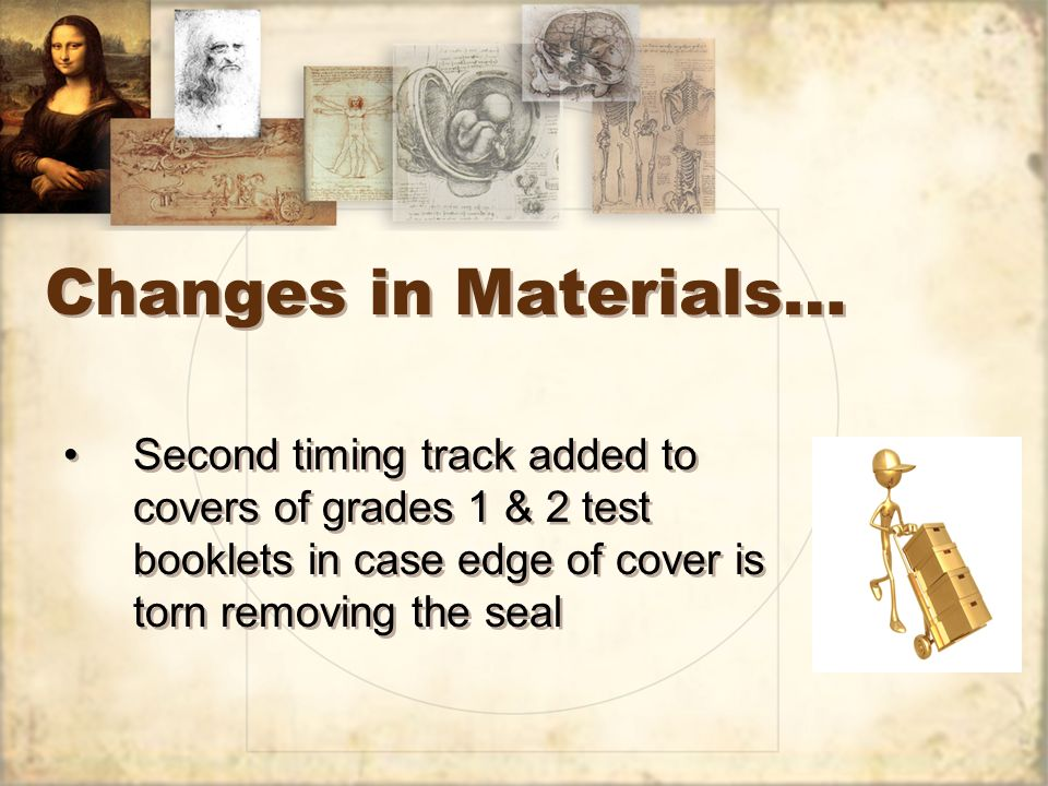 Changes in Materials… Second timing track added to covers of grades 1 & 2 test booklets in case edge of cover is torn removing the seal