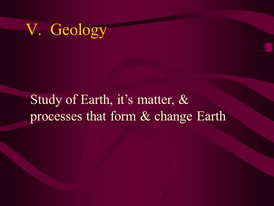 III. Whats Earth Science? Study of the planet & space IV. 4 Areas of Earth Science Geology Meteorology Astronomy Oceanography