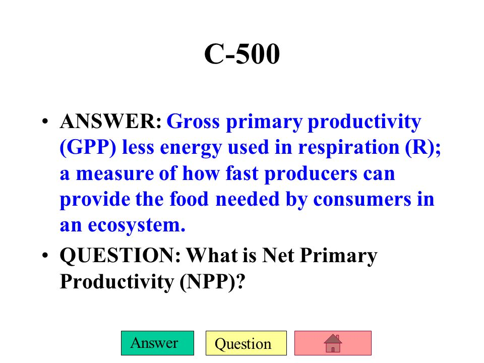 Question Answer C-400 ANSWER: About 10% of the energy from one trophic level is available to the next (the rest is lost to the environment as heat). Q