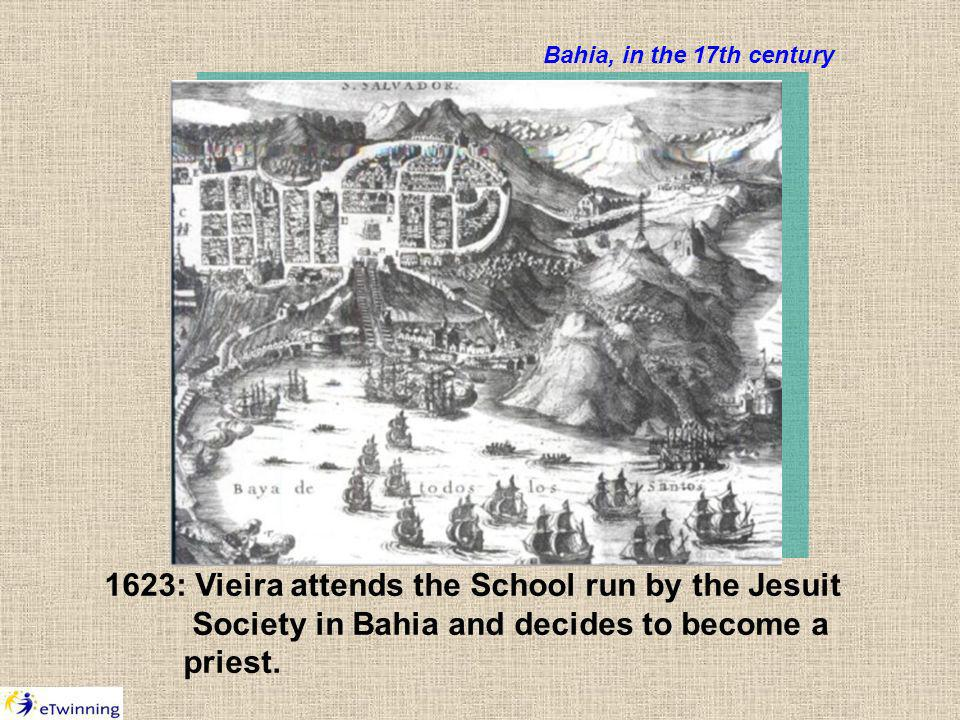1623: Vieira attends the School run by the Jesuit Society in Bahia and decides to become a priest.