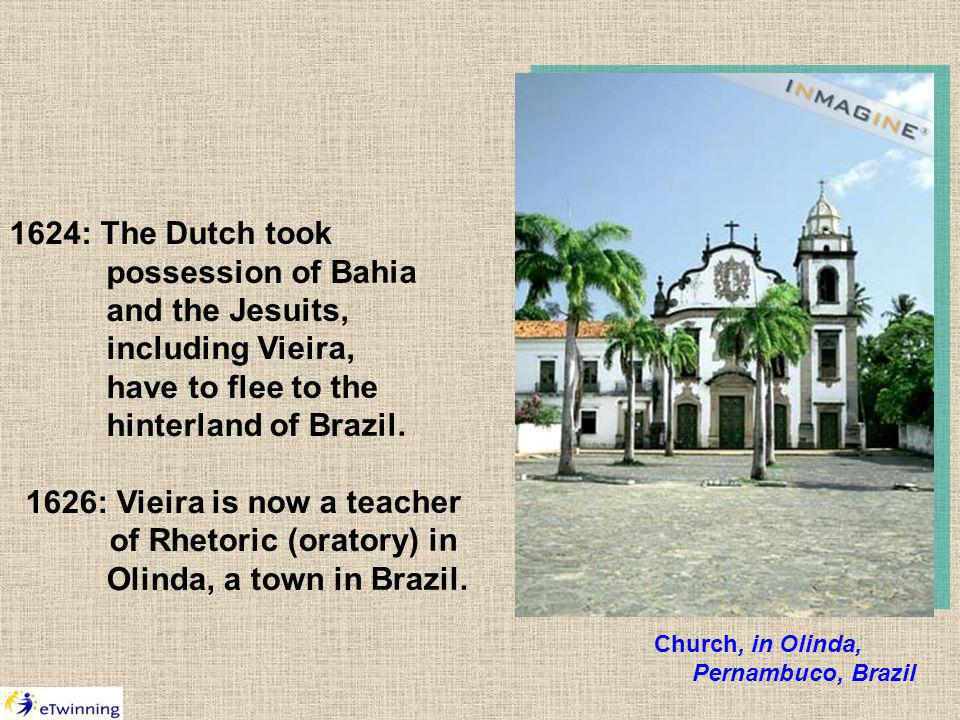 1624: The Dutch took possession of Bahia and the Jesuits, including Vieira, have to flee to the hinterland of Brazil.