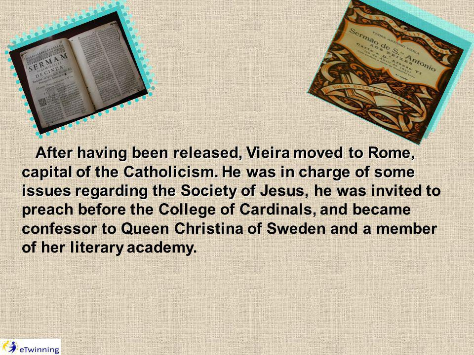 After having been released, Vieira moved to Rome, capital of the Catholicism.
