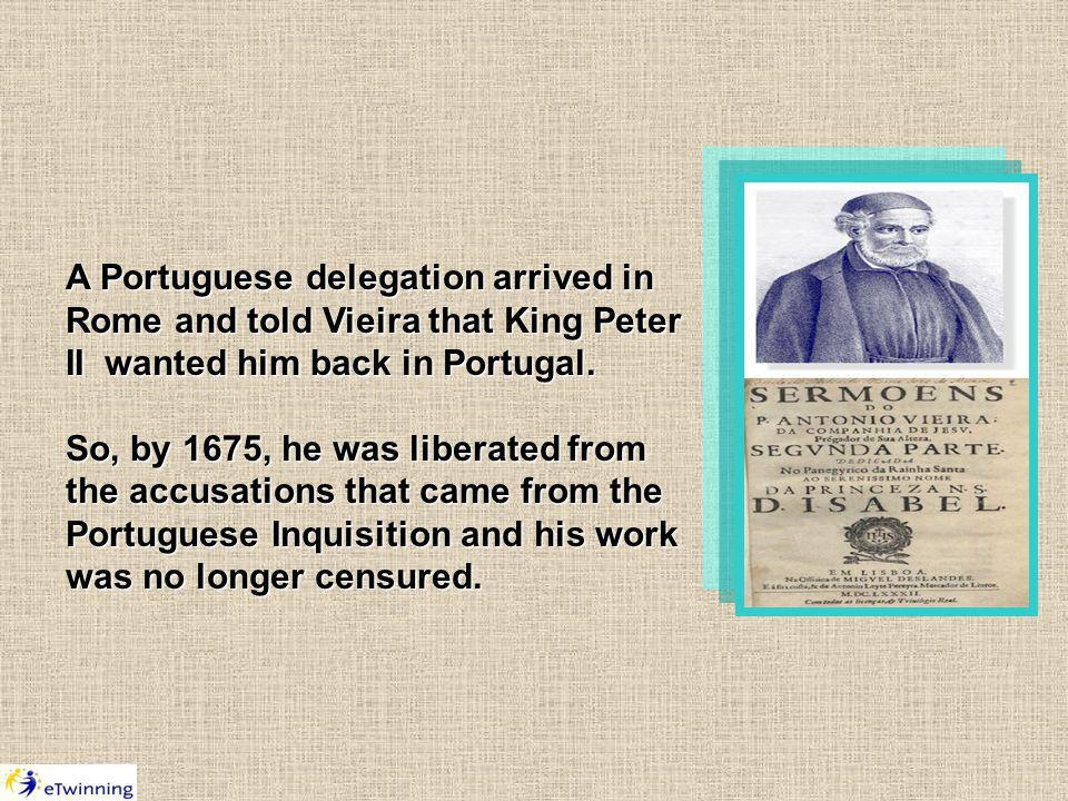 A Portuguese delegation arrived in Rome and told Vieira that King Peter II wanted him back in Portugal.