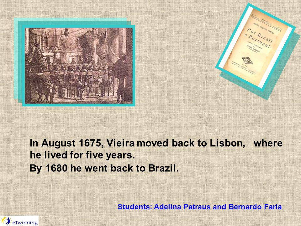 In August 1675, Vieira moved back to Lisbon, where he lived for five years.