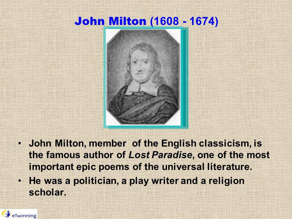 John Milton (1608 - 1674) John Milton, member of the English classicism, is the famous author of Lost Paradise, one of the most important epic poems of the universal literature.