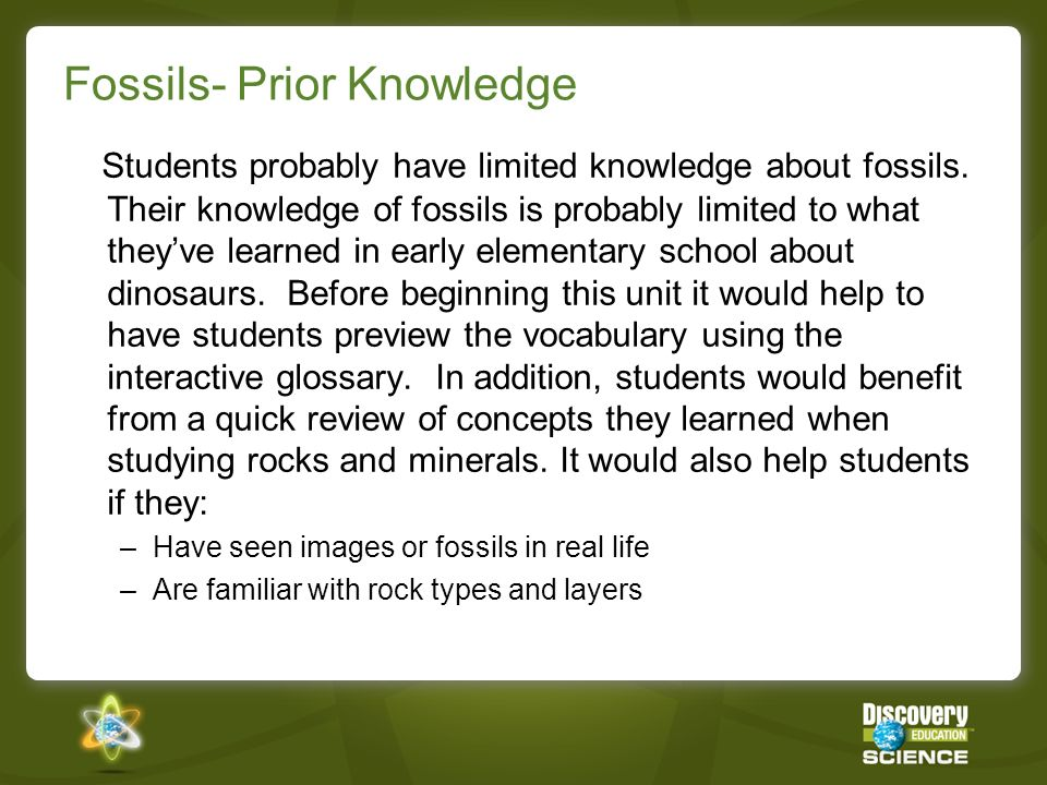 Fossils- Prior Knowledge Students probably have limited knowledge about fossils. Their knowledge of fossils is probably limited to what theyve learned