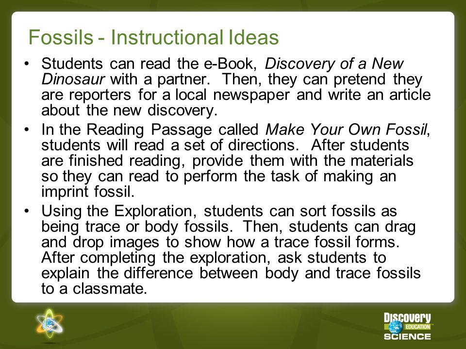 Fossils - Instructional Ideas Students can read the e-Book, Discovery of a New Dinosaur with a partner. Then, they can pretend they are reporters for