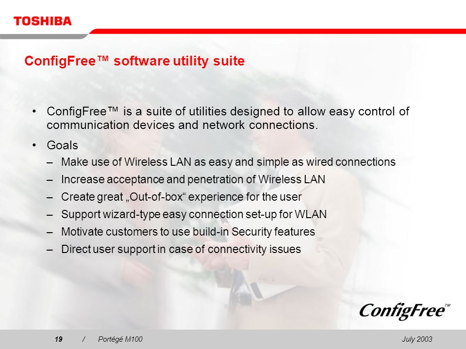 July /Portégé M100 ConfigFree software utility suite ConfigFree is a suite of utilities designed to allow easy control of communication devices and network connections.