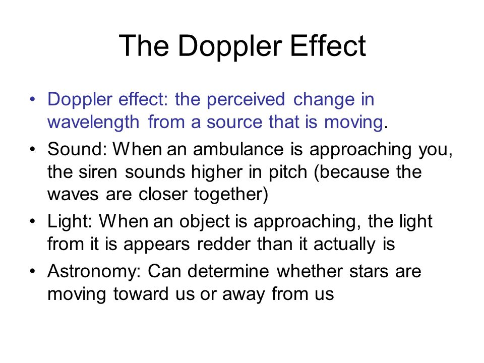The Doppler Effect Doppler effect: the perceived change in wavelength from a source that is moving. Sound: When an ambulance is approaching you, the s