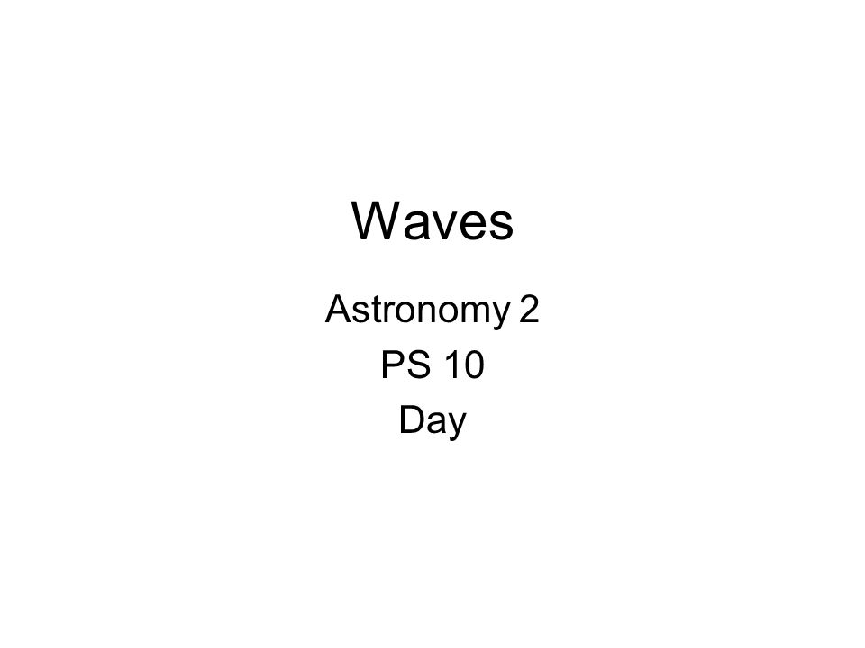 Waves Astronomy 2 PS 10 Day