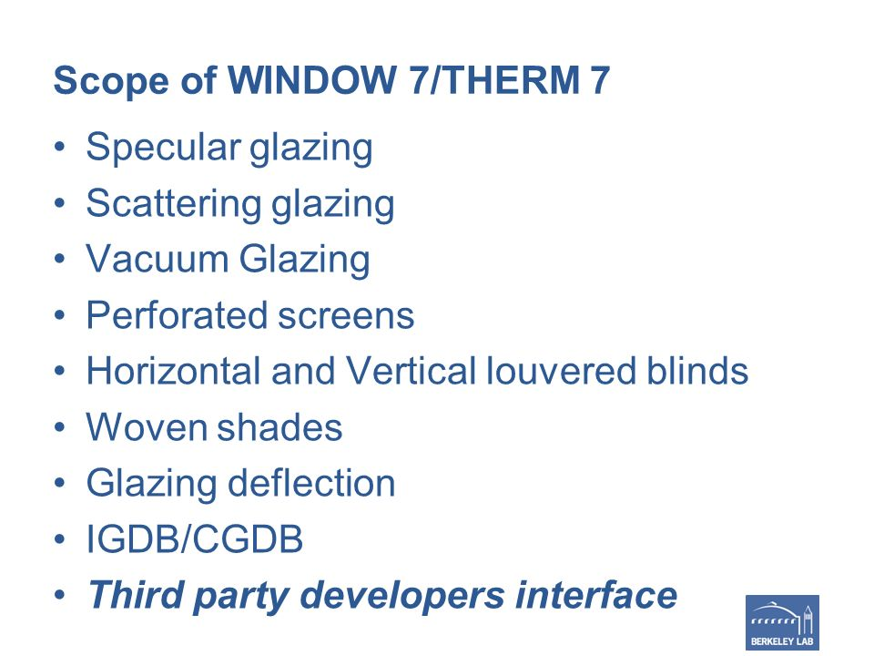 Scope of WINDOW 7/THERM 7 Specular glazing Scattering glazing Vacuum Glazing Perforated screens Horizontal and Vertical louvered blinds Woven shades G