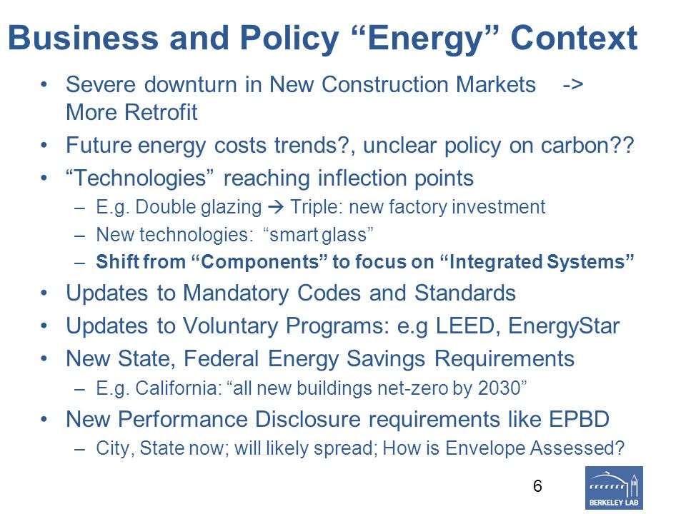Business and Policy Energy Context Severe downturn in New Construction Markets -> More Retrofit Future energy costs trends?, unclear policy on carbon?
