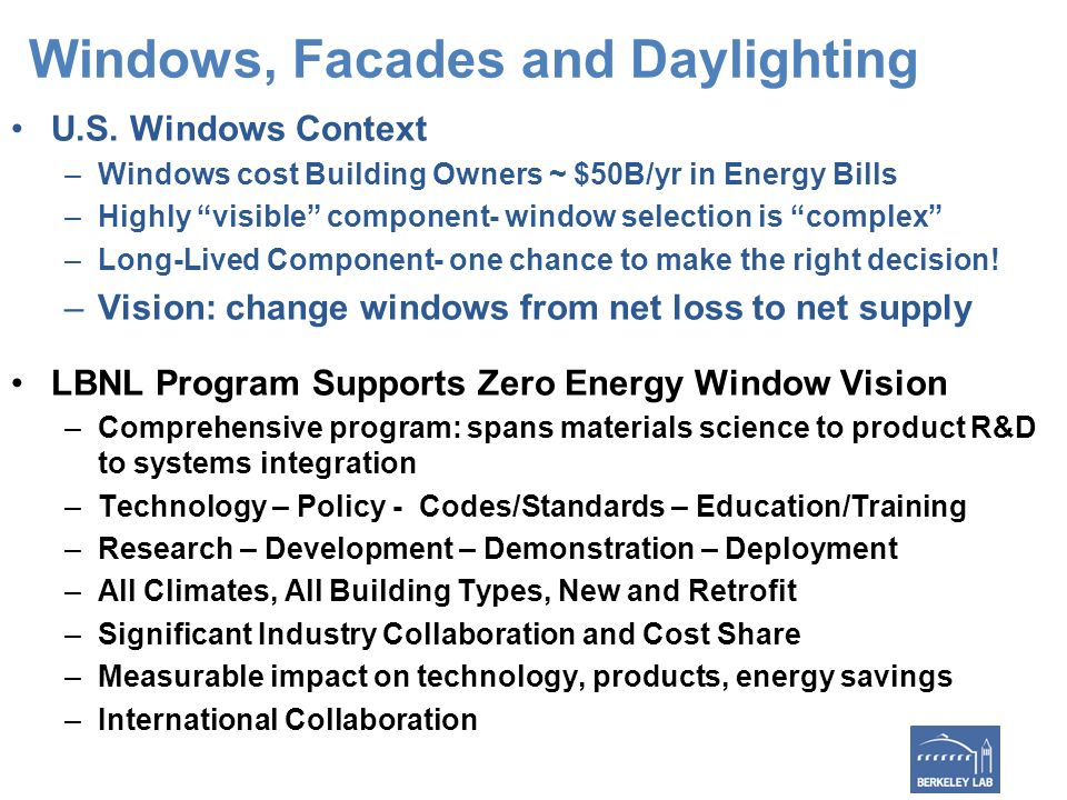 U.S. Windows Context –Windows cost Building Owners ~ $50B/yr in Energy Bills –Highly visible component- window selection is complex –Long-Lived Compon