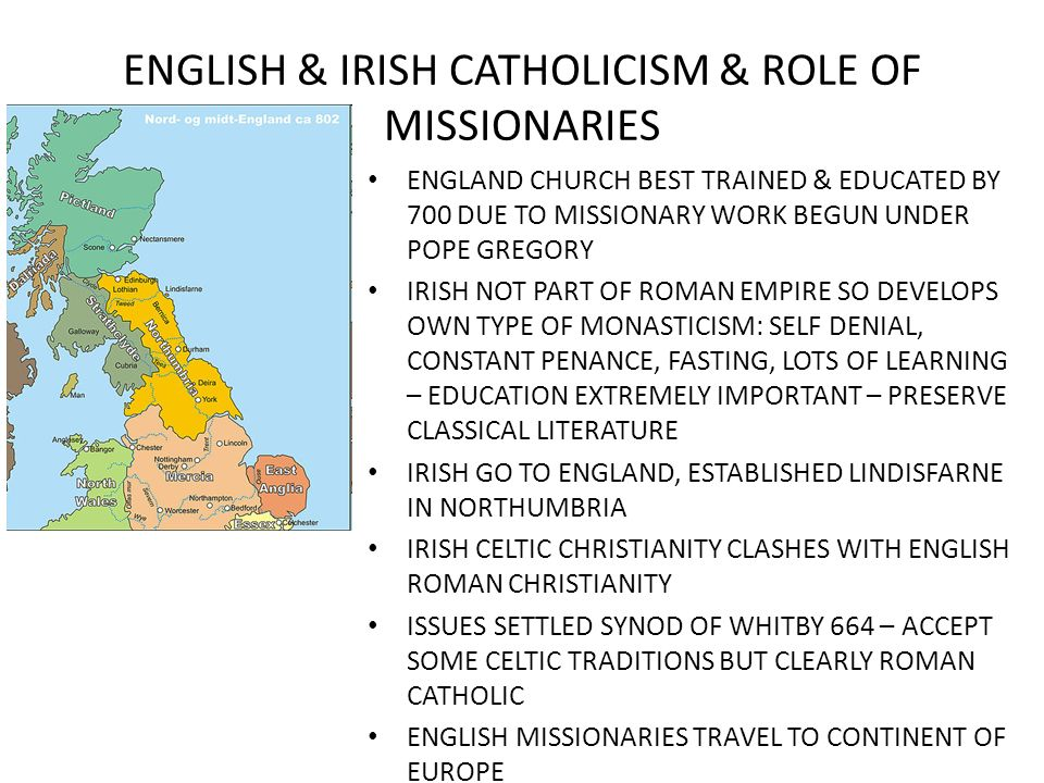 ENGLISH & IRISH CATHOLICISM & ROLE OF MISSIONARIES ENGLAND CHURCH BEST TRAINED & EDUCATED BY 700 DUE TO MISSIONARY WORK BEGUN UNDER POPE GREGORY IRISH