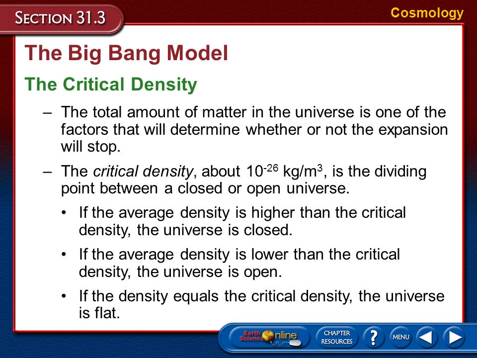 The Big Bang Model Three possible outcomes for the universe include: Cosmology –an open universe, in which the expansion will never stop –a closed uni