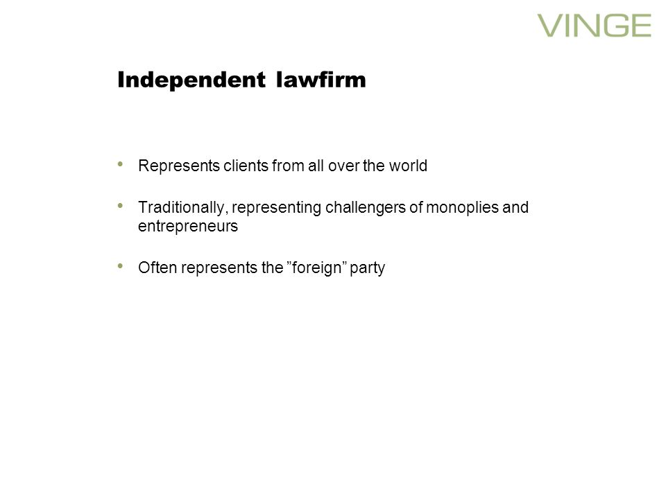 Independent lawfirm Represents clients from all over the world Traditionally, representing challengers of monoplies and entrepreneurs Often represents the foreign party