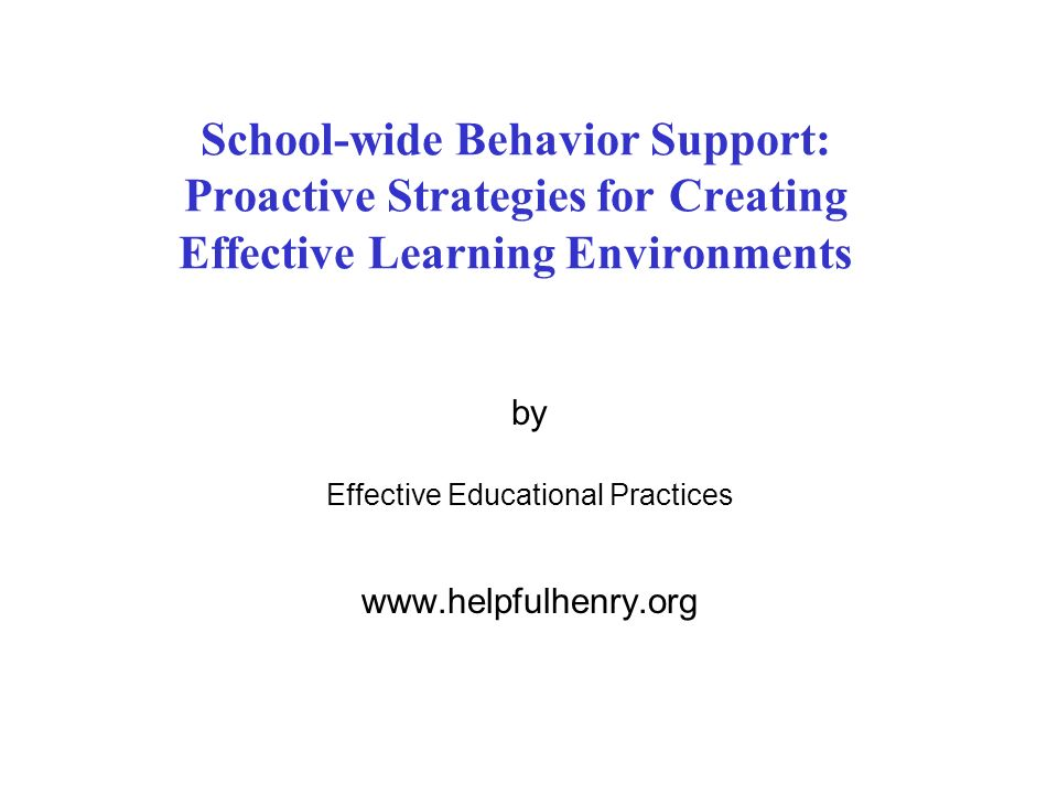 School-wide Behavior Support: Proactive Strategies for Creating Effective Learning Environments by Effective Educational Practices