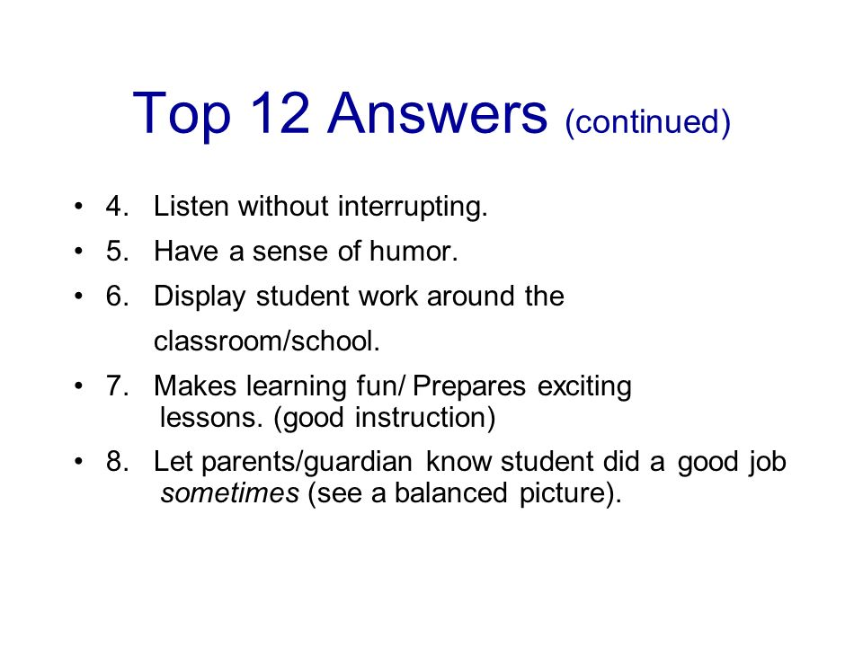 Top 12 Answers (continued) 4. Listen without interrupting.