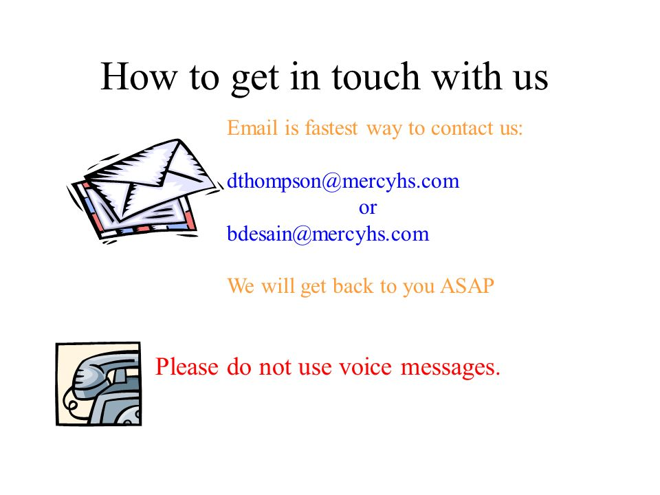 How to get in touch with us Email is fastest way to contact us: dthompson@mercyhs.com or bdesain@mercyhs.com We will get back to you ASAP Please do no