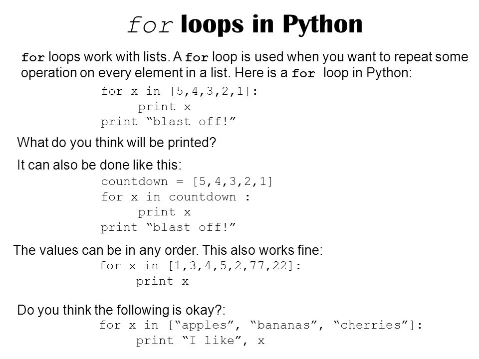 for x in [5,4,3,2,1]: print x print blast off. for loops in Python for loops work with lists.