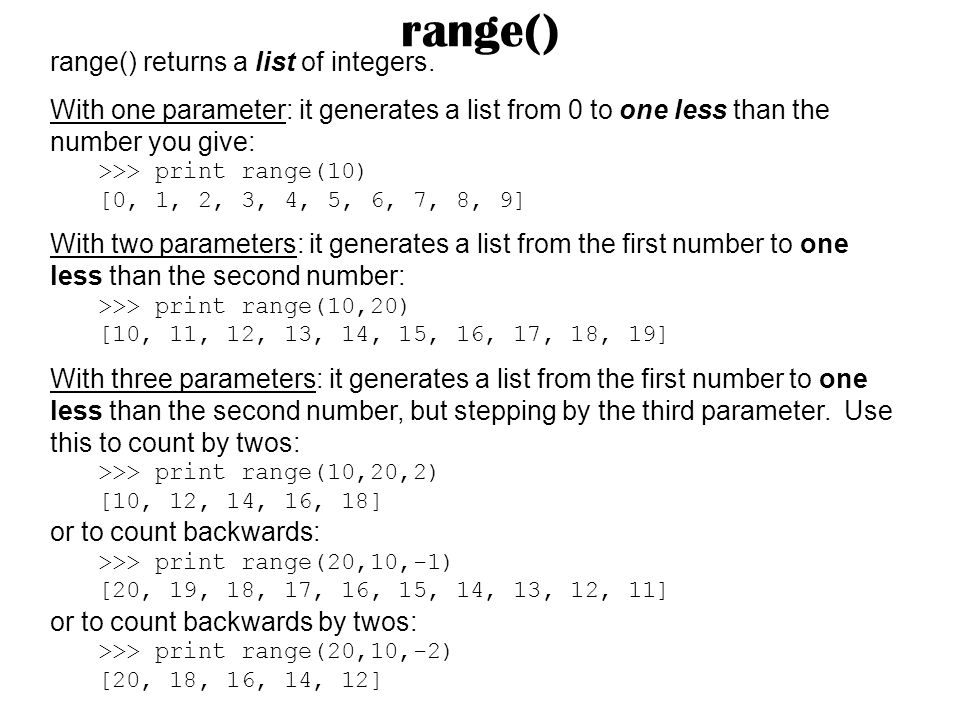 range() range() returns a list of integers.