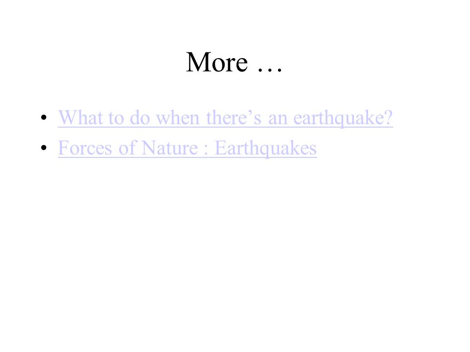 More … What to do when theres an earthquake? Forces of Nature : Earthquakes