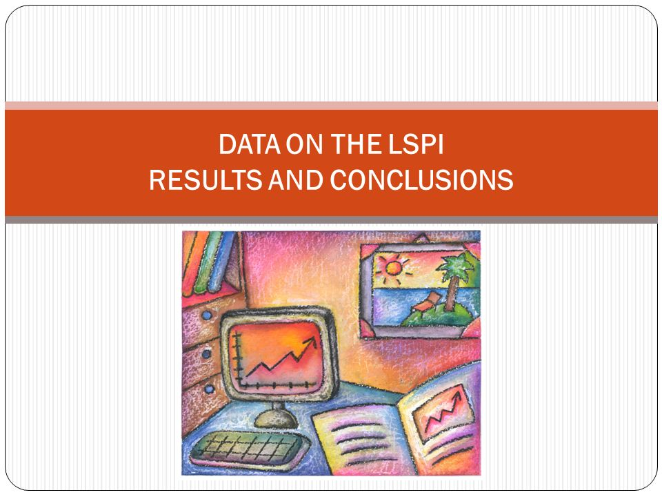 DATA ON THE LSPI RESULTS AND CONCLUSIONS
